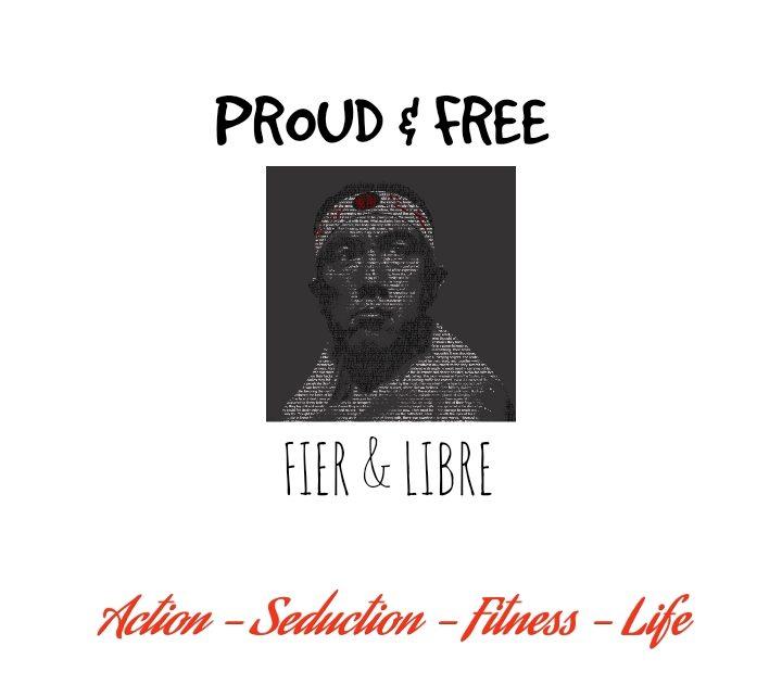 PROUD & FREE – FIER & LIBRE